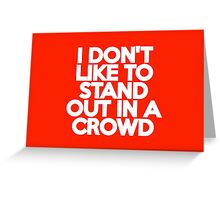 I don't like to stand out in a crowd Greeting Card