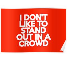 I don't like to stand out in a crowd Poster