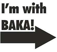 I'm with BAKA!  Photographic Print