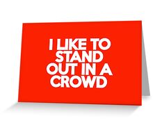 I like to stand out in a crowd - huge words Greeting Card