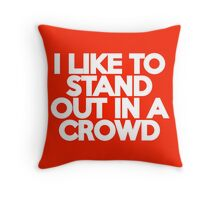 I like to stand out in a crowd - huge words Throw Pillow