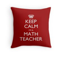 Keep Calm I'm A Math Teacher - Tshirts, Mobile Covers and Posters Throw Pillow