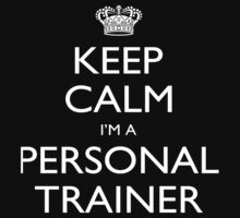 Keep Calm I'm A Personal Trainer - Tshirts, Mobile Covers and Posters by funnyshirts2015