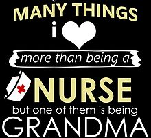they aren't many things i love more than being a nurse but one of them is being grandma by teeshoppy