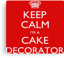 Keep Calm I'm A Cake Decorator - Tshirts, Mobile Covers and Posters Canvas Print