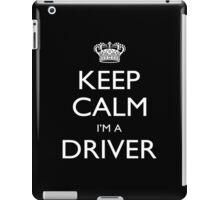 Keep Calm I'm A Driver - Tshirts, Mobile Covers and Posters iPad Case/Skin