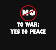 NO TO WAR; YES TO PEACE Unisex T-Shirt