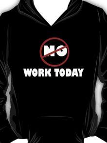 NO WORK. T-Shirt