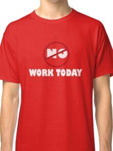 NO WORK. Classic T-Shirt