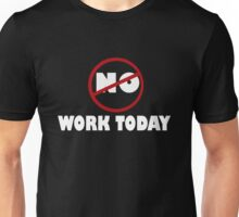 NO WORK. Unisex T-Shirt