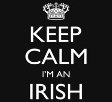 Keep Calm I'm An Irish - Tshirts, Mobile Covers and Posters by custom333