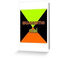 Awesome Moi Greeting Card