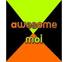 Awesome Moi Photographic Print