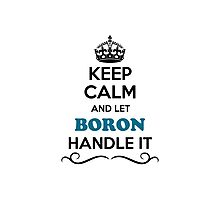 Keep Calm and Let BORON Handle it Photographic Print