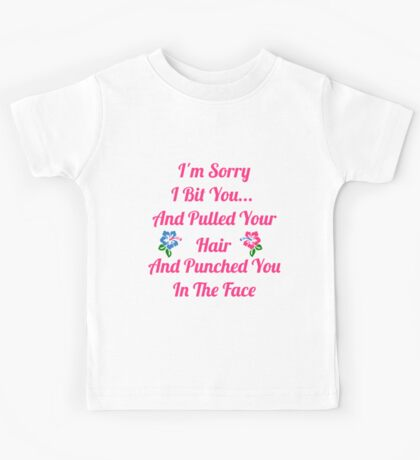 I'm Sorry I Bit You... Kids Tee