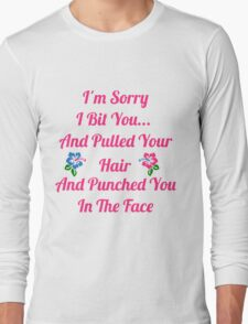 I'm Sorry I Bit You... Long Sleeve T-Shirt