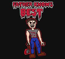 Father Knows Best  Unisex T-Shirt