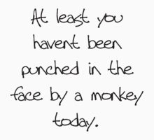 At least you havent been punched in the face by a monkey today by Hannah Fenton williams
