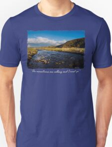 The Mountains are calling and I must go.....River in the mountains T-Shirt
