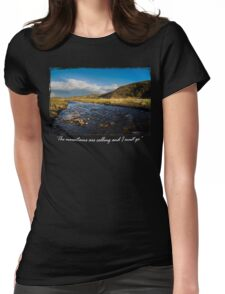 The Mountains are calling and I must go.....River in the mountains Womens Fitted T-Shirt