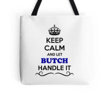 Keep Calm and Let BUTCH Handle it Tote Bag