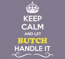 Keep Calm and Let BUTCH Handle it Kids Clothes