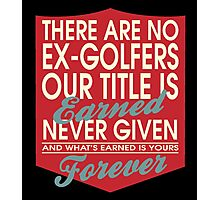 """""""There are no Ex-Golfers... Our title is earned never given and what's earned is yours forever"""" Collection #24184 Photographic Print"""
