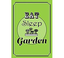 Eat Sleep Garden Photographic Print