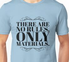 There Are No Rules, Only Materials - Style A Unisex T-Shirt