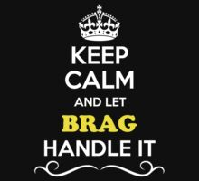 Keep Calm and Let BRAG Handle it by yourname