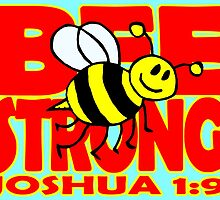 JOSHUA 1:9  BEE STRONG by Calgacus