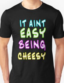 """CHARITY PIECE """"It Ain't Easy Being Cheesy"""" T-shirt T-Shirt"""