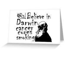 BELIEVE IN DARWIN - CANCER CURES SMOKING Greeting Card