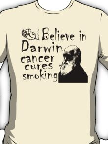 BELIEVE IN DARWIN - CANCER CURES SMOKING T-Shirt