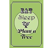 Eat Sleep Plant a Tree Photographic Print