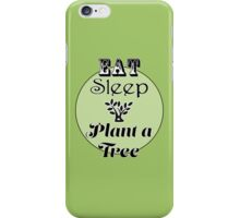 Eat Sleep Plant a Tree iPhone Case/Skin