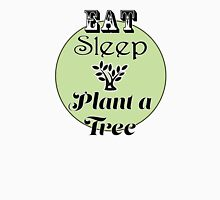Eat Sleep Plant a Tree Unisex T-Shirt