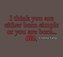 Born simple Cristina Yang T-Shirt