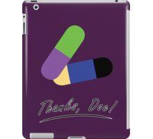 Thanks, Doc! - Daily Dose  iPad Case/Skin