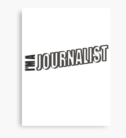 I'M A JOURNALIST Canvas Print