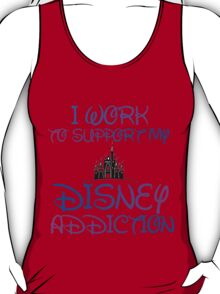 I WORK TO SUPPORT MY DISNEY ADDICTION T-Shirt