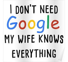 I don't need google my wife knows everything Poster