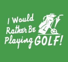 I Would Rather Be Playing Golf Kids Clothes