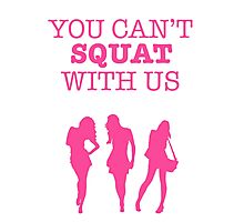 You Can't Squat With Us Photographic Print