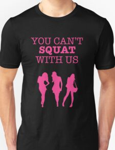 You Can't Squat With Us Unisex T-Shirt