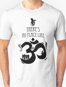 There's No Place Like Om Unisex T-Shirt