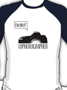 Hello... I am your photographer T-Shirt