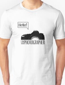 Hello... I am your photographer Unisex T-Shirt