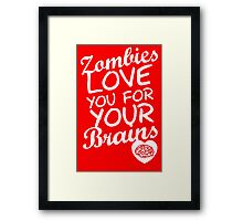 Zombies Love You For Your Brains Framed Print