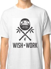 Wish and Work Classic T-Shirt